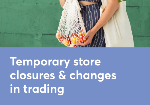 Temporary store closures & changes in trading